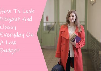 How To Look Elegant And Classy Everyday On A Low Budget
